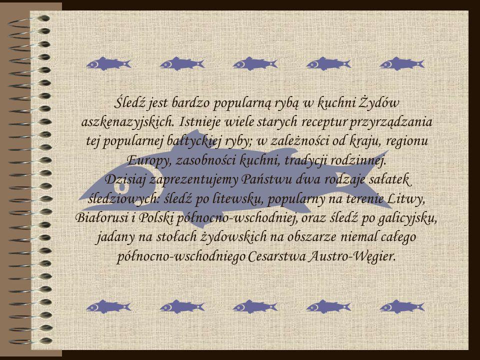 Śledź jest bardzo popularną rybą w kuchni Żydów aszkenazyjskich. Istnieje wiele starych receptur przyrządzania tej popularnej bałtyckiej ryby; w zależ
