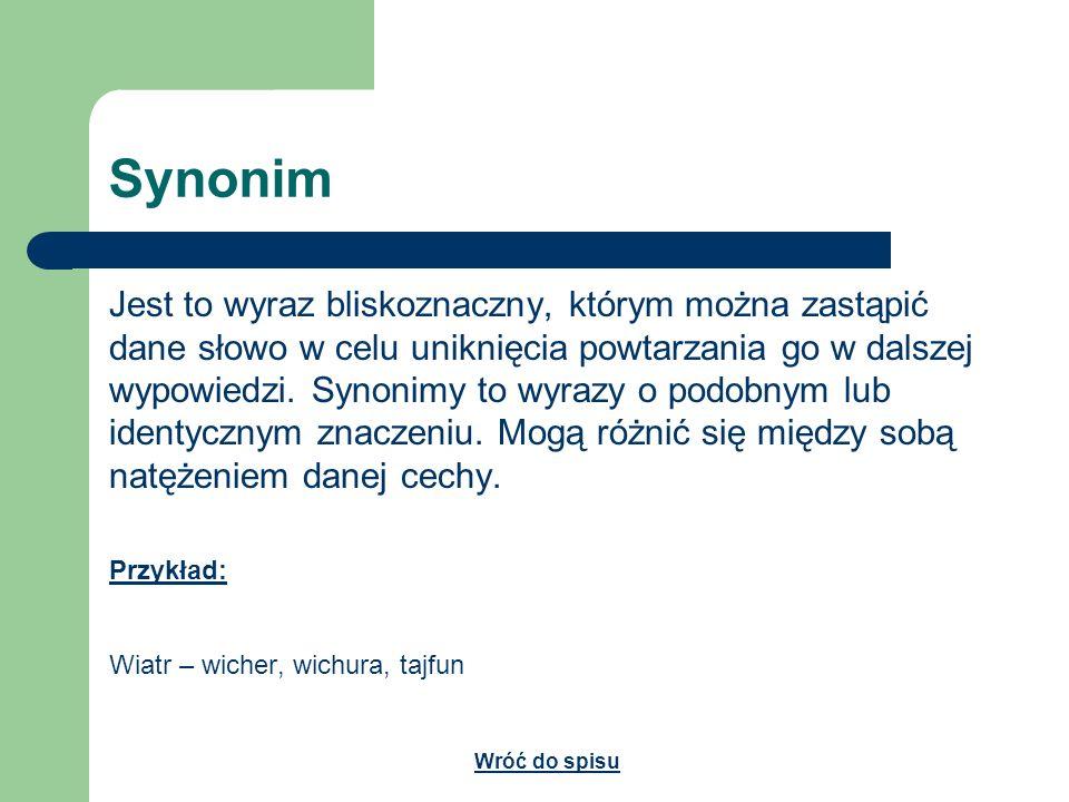 Synonim Jest to wyraz bliskoznaczny, którym można zastąpić dane słowo w celu uniknięcia powtarzania go w dalszej wypowiedzi. Synonimy to wyrazy o podo
