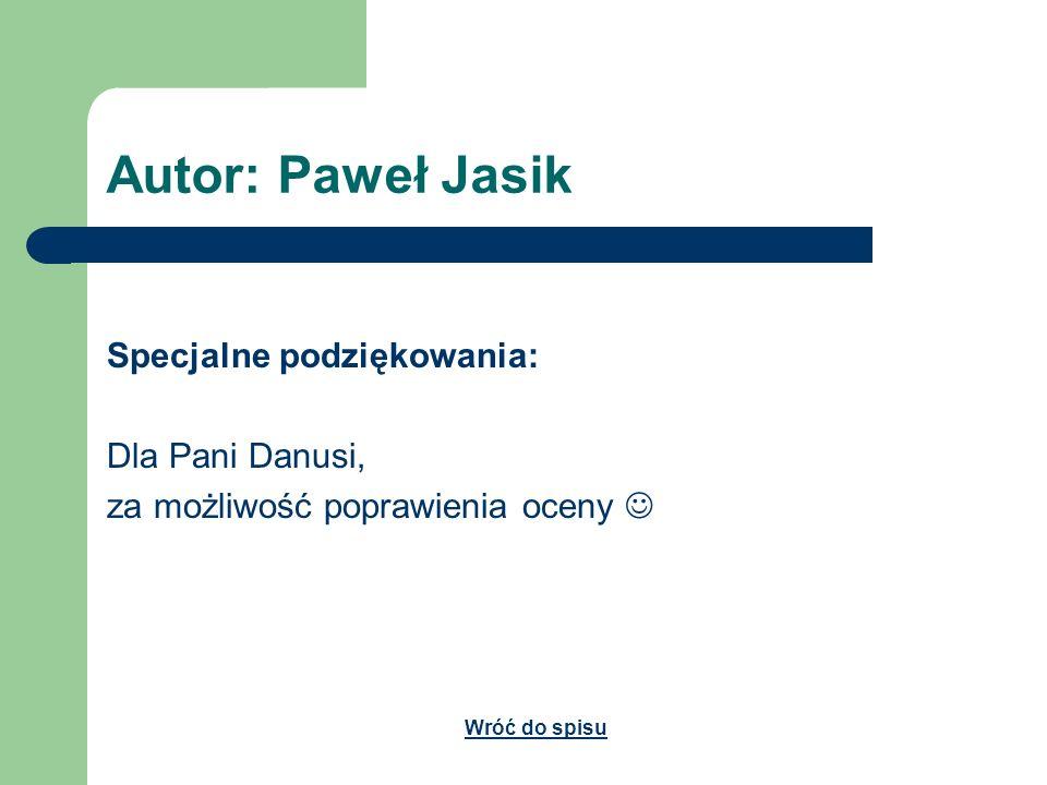 Autor: Paweł Jasik Specjalne podziękowania: Dla Pani Danusi, za możliwość poprawienia oceny Wróć do spisu