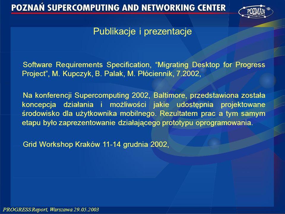 PROGRESS Report, Warszawa 29.05.2003 Publikacje i prezentacje Software Requirements Specification, Migrating Desktop for Progress Project, M. Kupczyk,