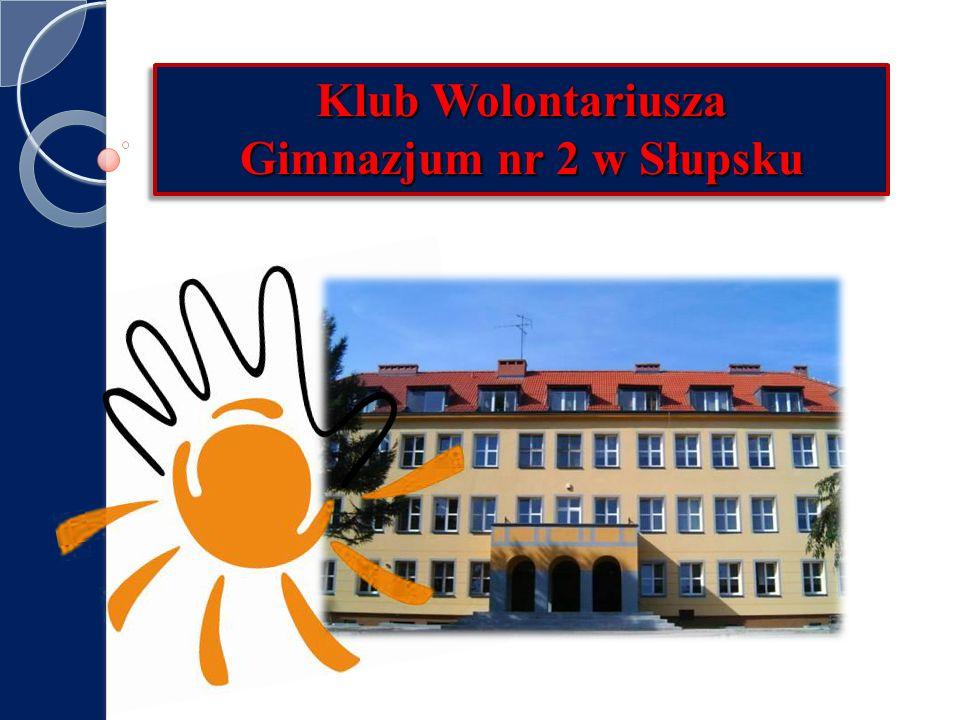 Klub Wolontariusza Gimnazjum nr 2 w Słupsku Klub Wolontariusza Gimnazjum nr 2 w Słupsku
