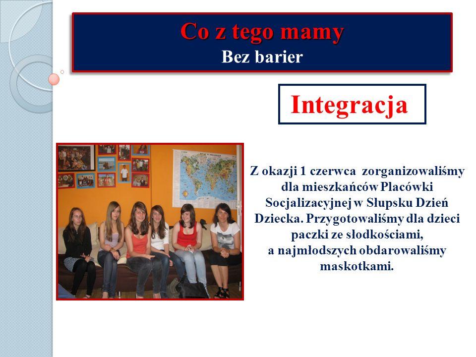 Co z tego mamy Bez barier Co z tego mamy Bez barier Integracja Z okazji 1 czerwca zorganizowaliśmy dla mieszkańców Placówki Socjalizacyjnej w Słupsku