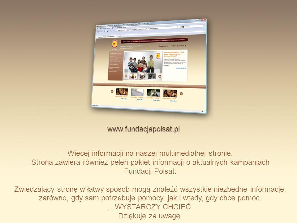 Więcej informacji na naszej multimedialnej stronie. Strona zawiera również pełen pakiet informacji o aktualnych kampaniach Fundacji Polsat. Zwiedzając
