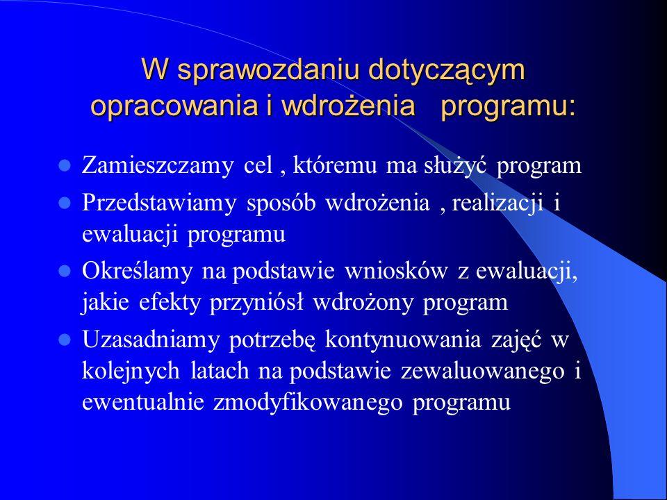 W sprawozdaniu dotyczącym opracowania i wdrożenia programu: Zamieszczamy cel, któremu ma służyć program Przedstawiamy sposób wdrożenia, realizacji i e