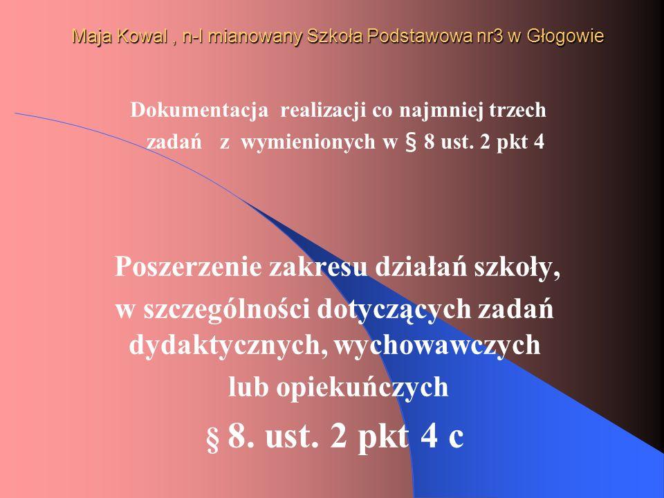 Maja Kowal, n-l mianowany Szkoła Podstawowa nr3 w Głogowie Dokumentacja realizacji co najmniej trzech zadań z wymienionych w § 8 ust. 2 pkt 4 Poszerze