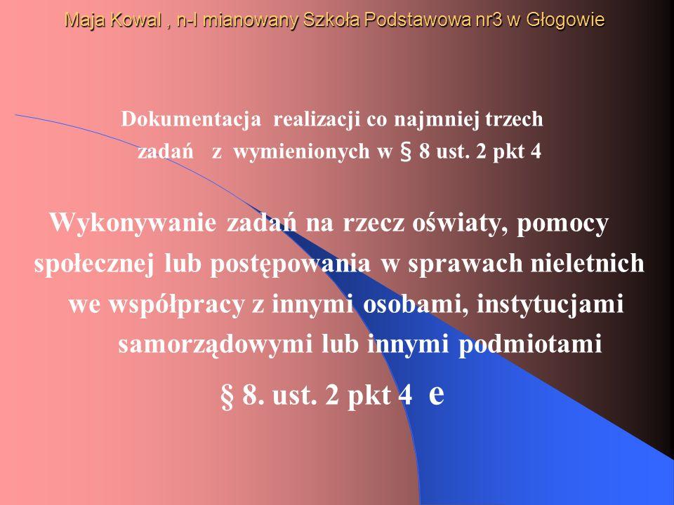 Maja Kowal, n-l mianowany Szkoła Podstawowa nr3 w Głogowie Dokumentacja realizacji co najmniej trzech zadań z wymienionych w § 8 ust. 2 pkt 4 Wykonywa