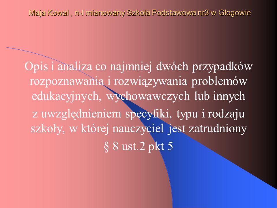 Maja Kowal, n-l mianowany Szkoła Podstawowa nr3 w Głogowie Opis i analiza co najmniej dwóch przypadków rozpoznawania i rozwiązywania problemów edukacy