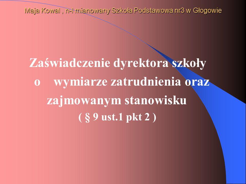 Maja Kowal, n-l mianowany Szkoła Podstawowa nr3 w Głogowie Zaświadczenie dyrektora szkoły o wymiarze zatrudnienia oraz zajmowanym stanowisku ( § 9 ust