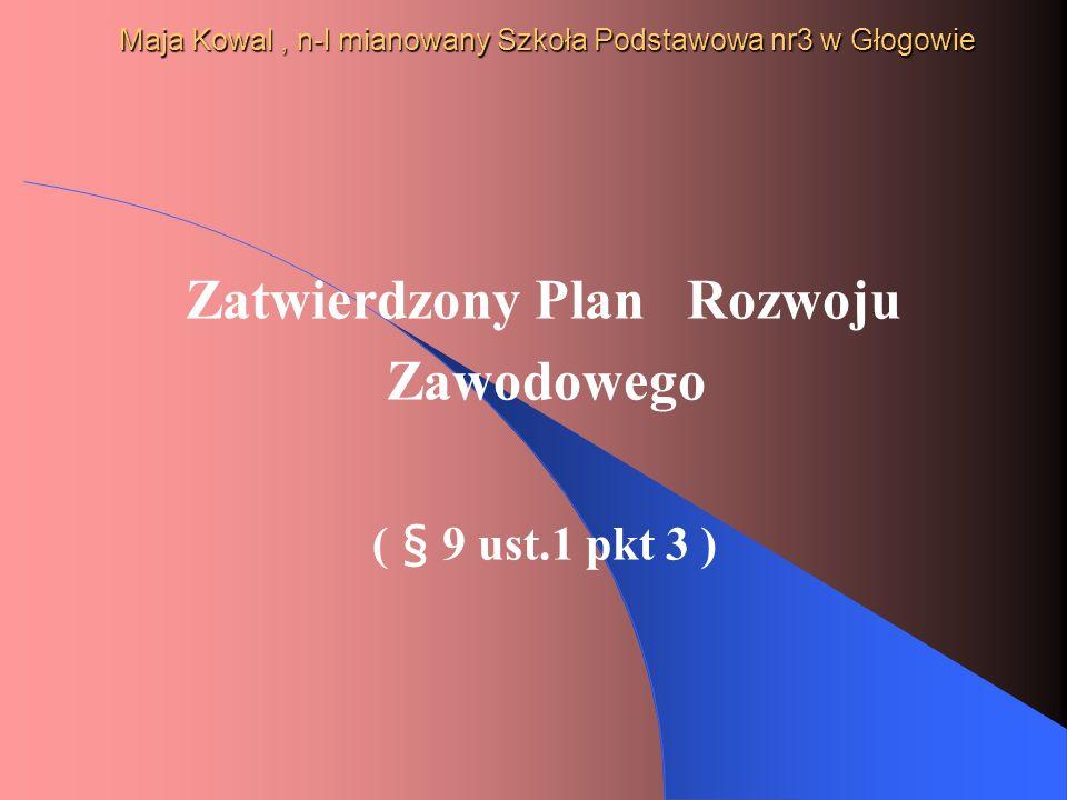 Maja Kowal, n-l mianowany Szkoła Podstawowa nr3 w Głogowie Umiejętność dzielenia się wiedzą i doświadczeniem z innymi nauczycielami, w tym przez prowadzenie otwartych zajęć, w szczególności dla nauczycieli stażystów i kontraktowych, prowadzenie zajęć dla nauczycieli w ramach WDN lub innych zajęć ( § 8 ust.