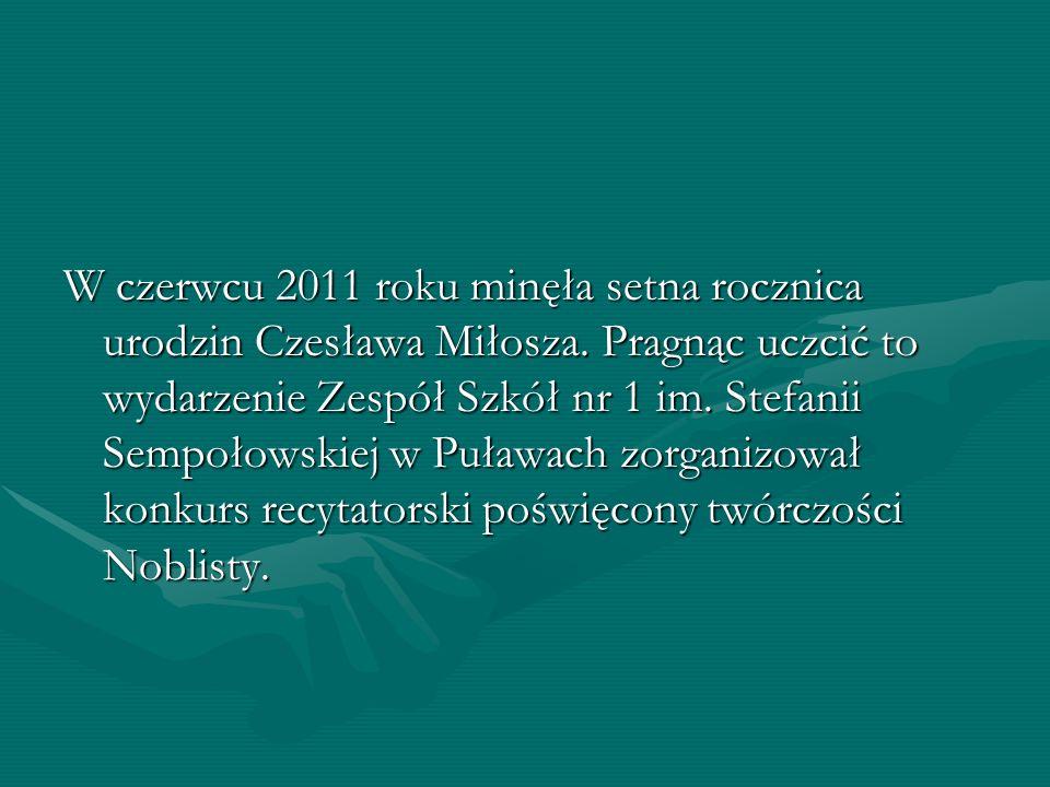 W czerwcu 2011 roku minęła setna rocznica urodzin Czesława Miłosza. Pragnąc uczcić to wydarzenie Zespół Szkół nr 1 im. Stefanii Sempołowskiej w Puława