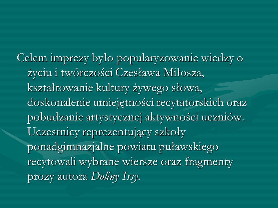 Celem imprezy było popularyzowanie wiedzy o życiu i twórczości Czesława Miłosza, kształtowanie kultury żywego słowa, doskonalenie umiejętności recytat