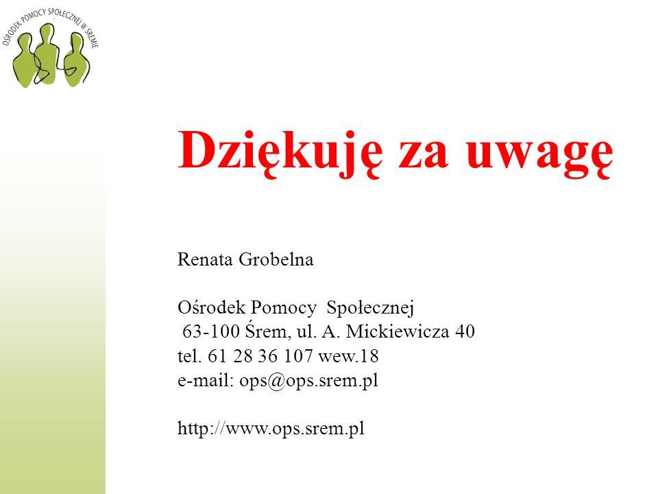 Renata Grobelna Ośrodek Pomocy Społecznej 63-100 Śrem, ul. A. Mickiewicza 40 tel. 61 28 36 107 wew.18 e-mail: ops@ops.srem.pl http://www.ops.srem.pl D