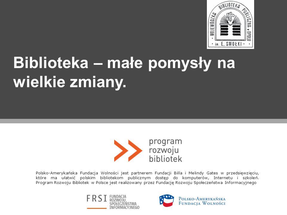 Biblioteka – małe pomysły na wielkie zmiany. Polsko-Amerykańska Fundacja Wolności jest partnerem Fundacji Billa i Melindy Gates w przedsięwzięciu, któ