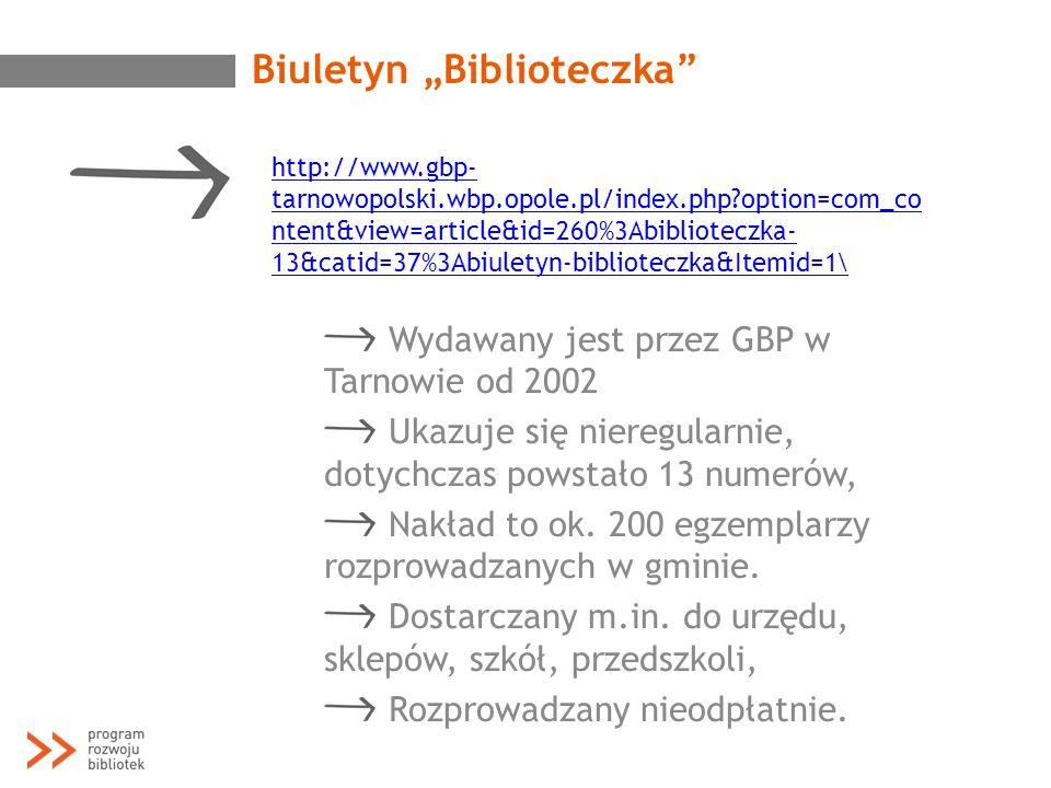 Biuletyn Biblioteczka http://www.gbp- tarnowopolski.wbp.opole.pl/index.php?option=com_co ntent&view=article&id=260%3Abiblioteczka- 13&catid=37%3Abiule