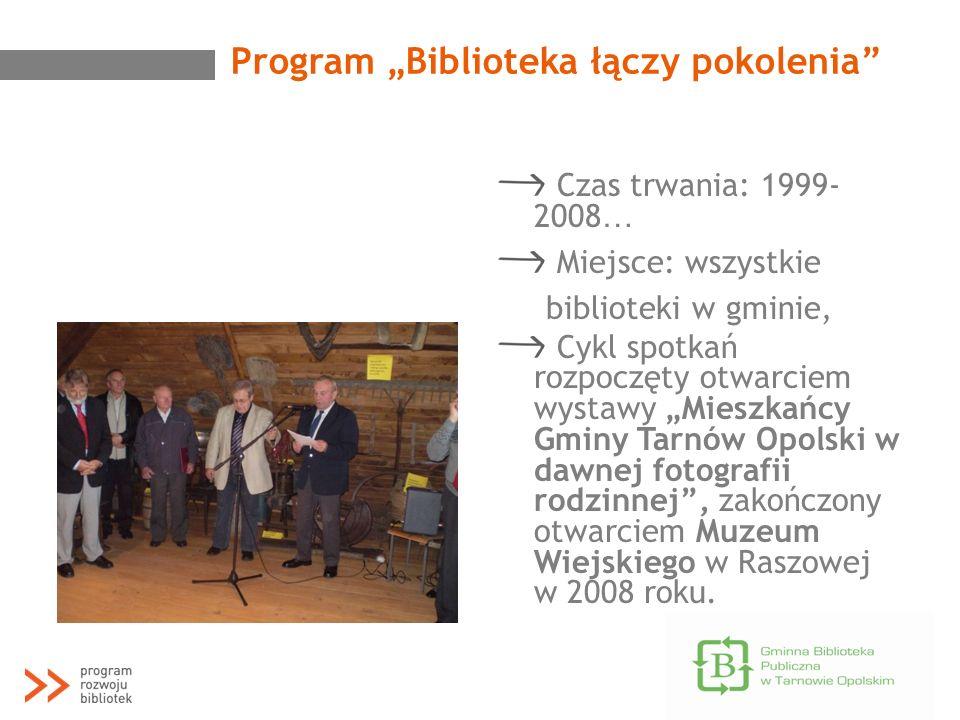 Program Biblioteka łączy pokolenia Czas trwania: 1999- 2008 … Miejsce: wszystkie biblioteki w gminie, Cykl spotkań rozpoczęty otwarciem wystawy Mieszk