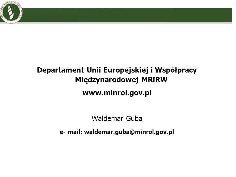 Departament Unii Europejskiej i Współpracy Międzynarodowej MRiRW www.minrol.gov.pl Waldemar Guba e- mail: waldemar.guba@minrol.gov.pl