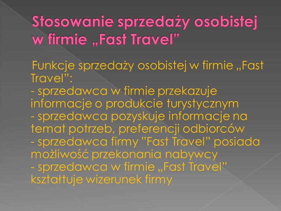 Funkcje sprzedaży osobistej w firmie Fast Travel: - sprzedawca w firmie przekazuje informacje o produkcie turystycznym - sprzedawca pozyskuje informac