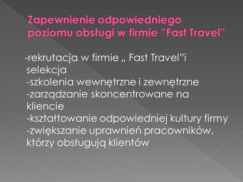 -rekrutacja w firmie Fast Traveli selekcja -szkolenia wewnętrzne i zewnętrzne -zarządzanie skoncentrowane na kliencie -kształtowanie odpowiedniej kult