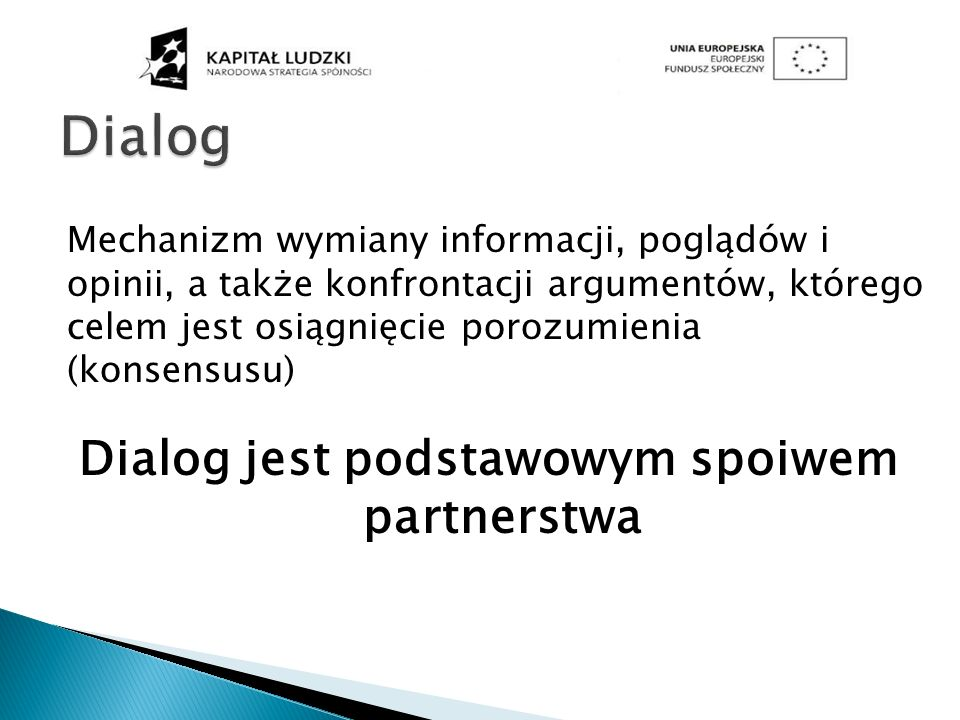 Mechanizm wymiany informacji, poglądów i opinii, a także konfrontacji argumentów, którego celem jest osiągnięcie porozumienia (konsensusu) Dialog jest