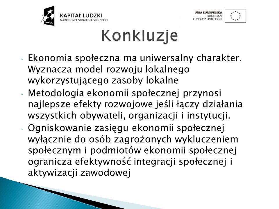 Ekonomia społeczna ma uniwersalny charakter. Wyznacza model rozwoju lokalnego wykorzystującego zasoby lokalne Metodologia ekonomii społecznej przynosi