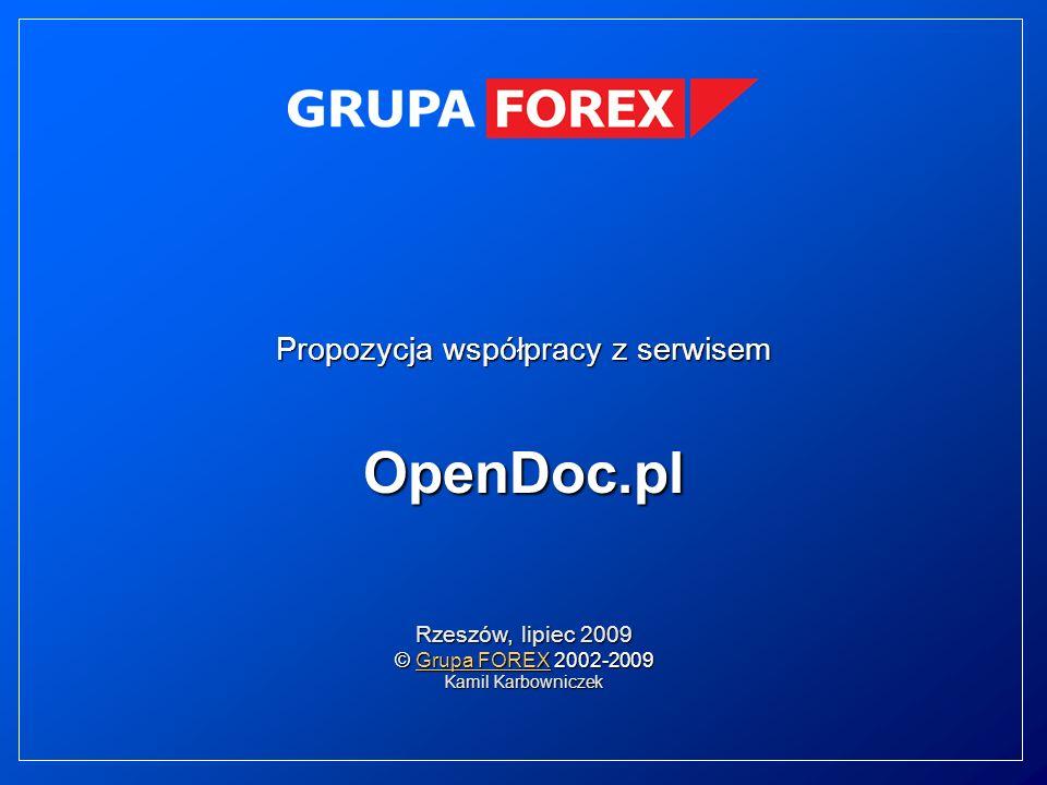 Propozycja współpracy z serwisem OpenDoc.pl Rzeszów, lipiec 2009 © Grupa FOREX 2002-2009 Grupa FOREXGrupa FOREX Kamil Karbowniczek