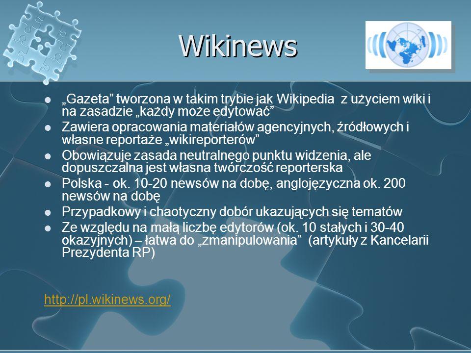 Wikinews Gazeta tworzona w takim trybie jak Wikipedia z użyciem wiki i na zasadzie każdy może edytować Zawiera opracowania materiałów agencyjnych, źró