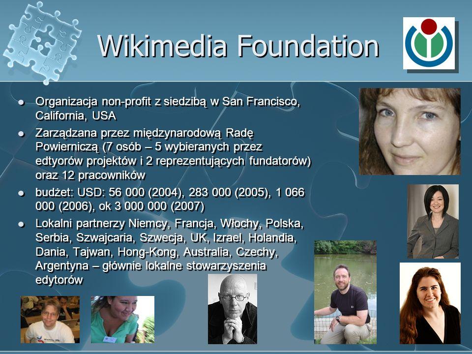 Wikimedia Foundation Organizacja non-profit z siedzibą w San Francisco, California, USA Zarządzana przez międzynarodową Radę Powierniczą (7 osób – 5 w