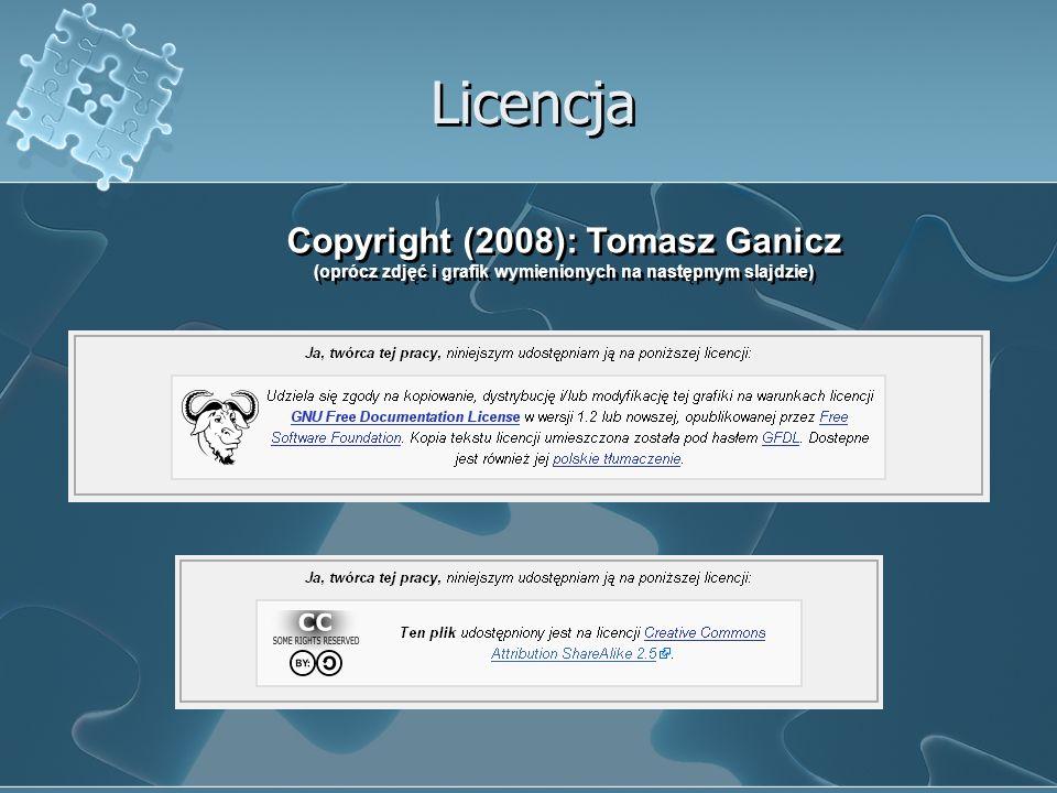 Licencja Copyright (2008): Tomasz Ganicz (oprócz zdjęć i grafik wymienionych na następnym slajdzie) Copyright (2008): Tomasz Ganicz (oprócz zdjęć i gr