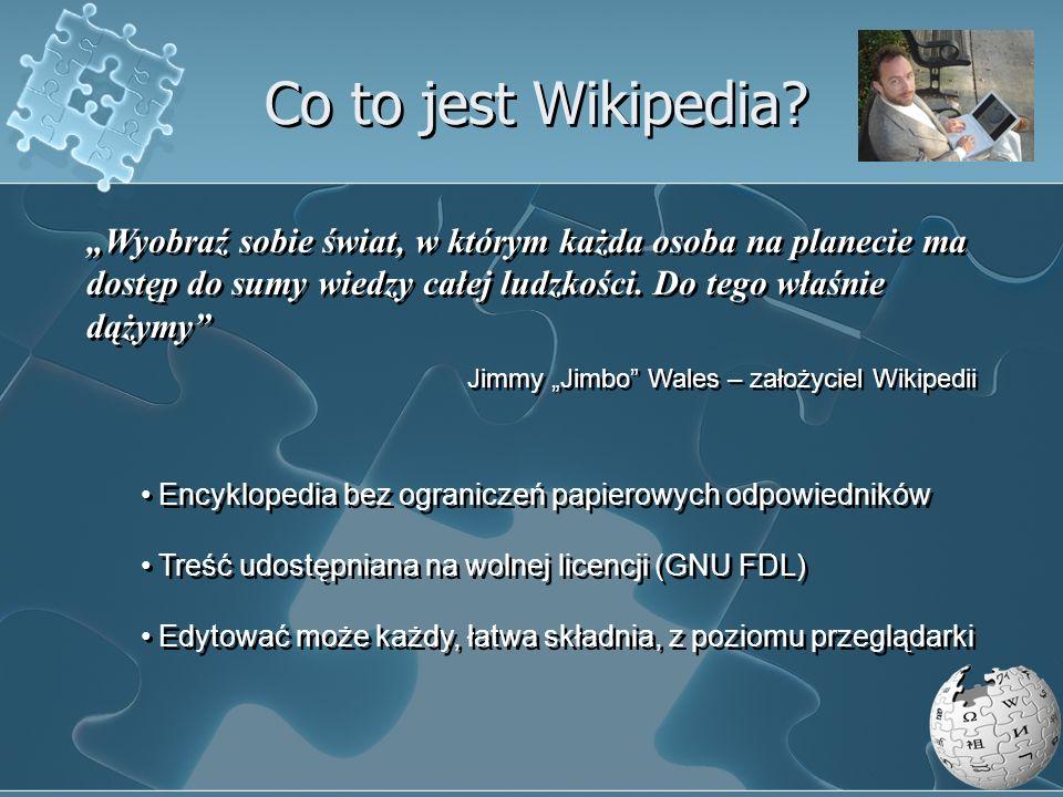 Co to jest Wikipedia? Wyobraź sobie świat, w którym każda osoba na planecie ma dostęp do sumy wiedzy całej ludzkości. Do tego właśnie dążymy Jimmy Jim