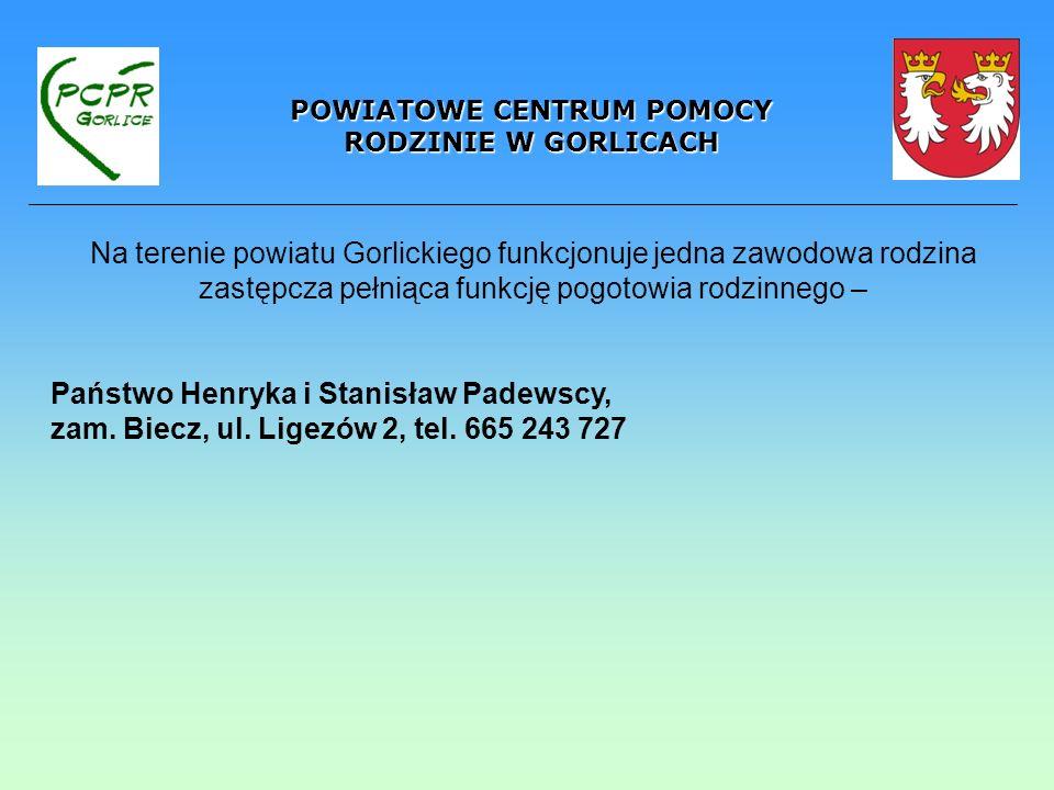 POWIATOWE CENTRUM POMOCY RODZINIE W GORLICACH Na terenie powiatu Gorlickiego funkcjonuje jedna zawodowa rodzina zastępcza pełniąca funkcję pogotowia r