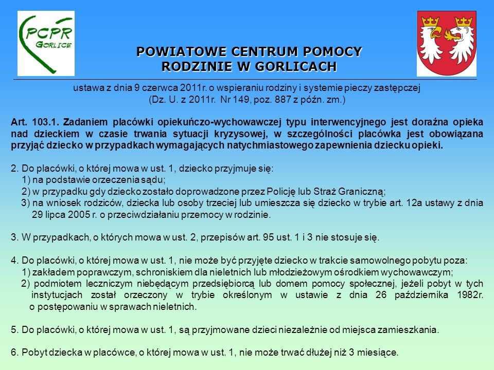 POWIATOWE CENTRUM POMOCY RODZINIE W GORLICACH ustawa z dnia 9 czerwca 2011r. o wspieraniu rodziny i systemie pieczy zastępczej (Dz. U. z 2011r. Nr 149