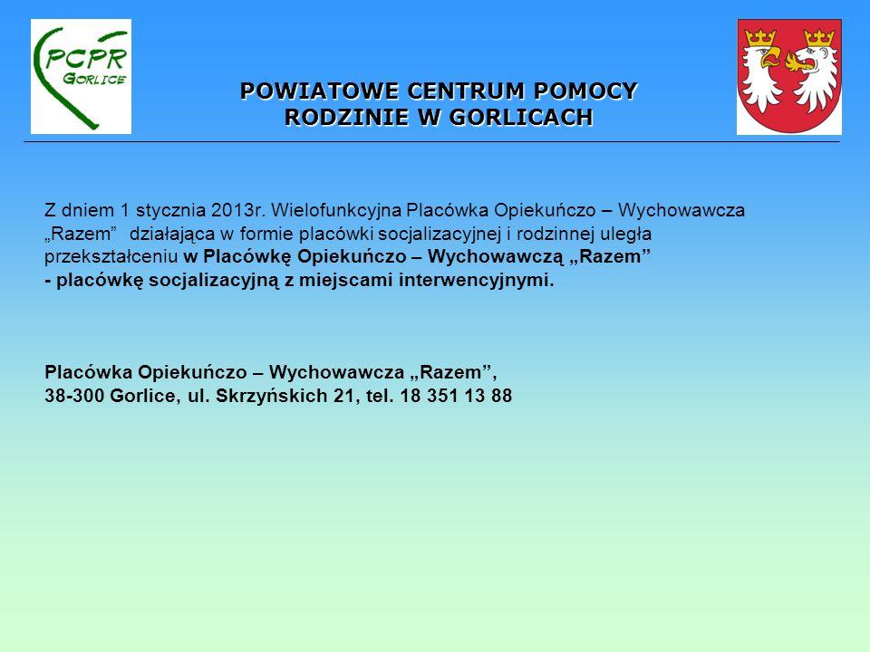Z dniem 1 stycznia 2013r. Wielofunkcyjna Placówka Opiekuńczo – Wychowawcza Razem działająca w formie placówki socjalizacyjnej i rodzinnej uległa przek
