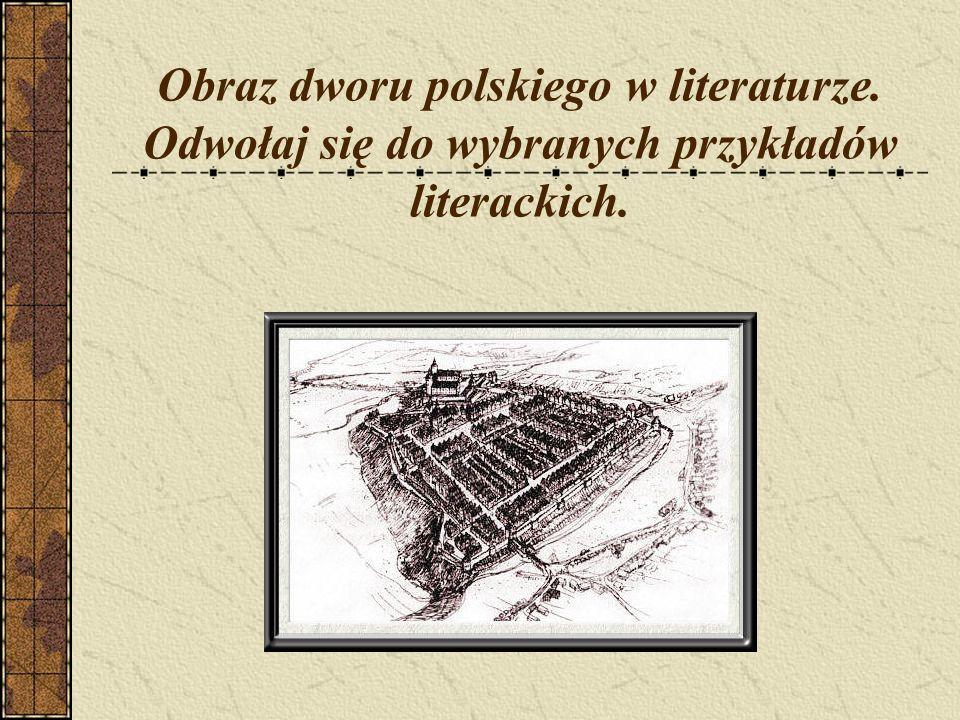 Obraz dworu polskiego w literaturze. Odwołaj się do wybranych przykładów literackich.