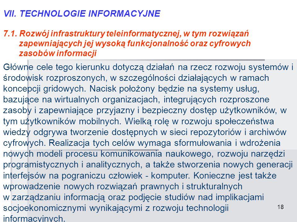 18 VII. TECHNOLOGIE INFORMACYJNE 7.1. Rozwój infrastruktury teleinformatycznej, w tym rozwiązań zapewniających jej wysoką funkcjonalność oraz cyfrowyc