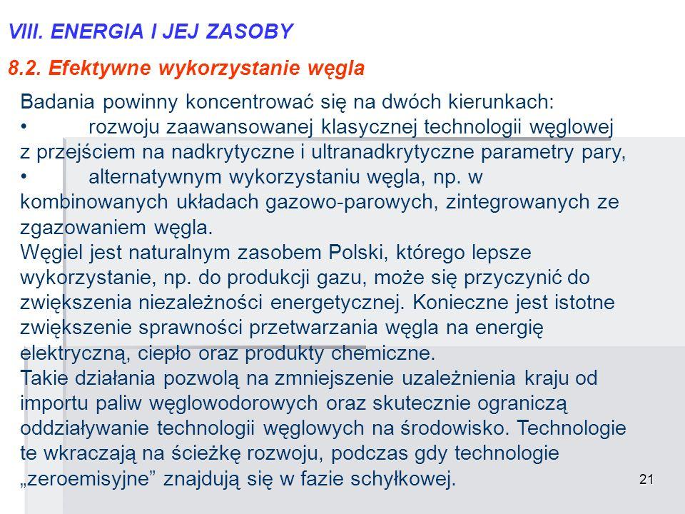 21 VIII. ENERGIA I JEJ ZASOBY 8.2. Efektywne wykorzystanie węgla Badania powinny koncentrować się na dwóch kierunkach: rozwoju zaawansowanej klasyczne