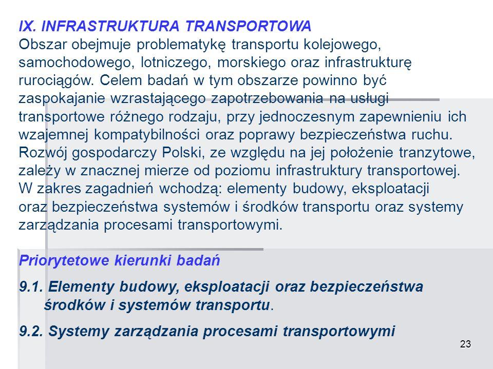 23 IX. INFRASTRUKTURA TRANSPORTOWA Obszar obejmuje problematykę transportu kolejowego, samochodowego, lotniczego, morskiego oraz infrastrukturę ruroci