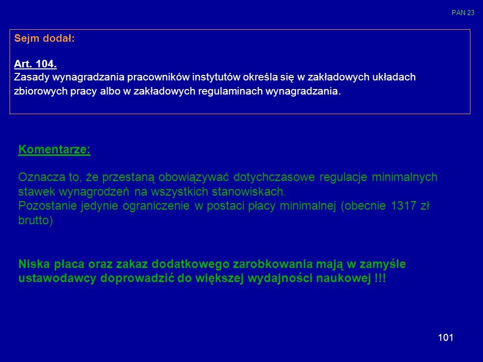 101 Sejm dodał: Art. 104. Zasady wynagradzania pracowników instytutów określa się w zakładowych układach zbiorowych pracy albo w zakładowych regulamin