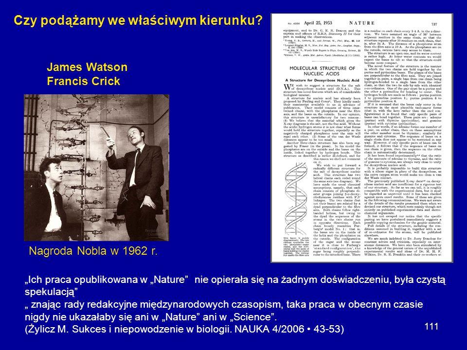 111 Nagroda Nobla w 1962 r. Ich praca opublikowana w Nature nie opierała się na żadnym doświadczeniu, była czystą spekulacją znając rady redakcyjne mi