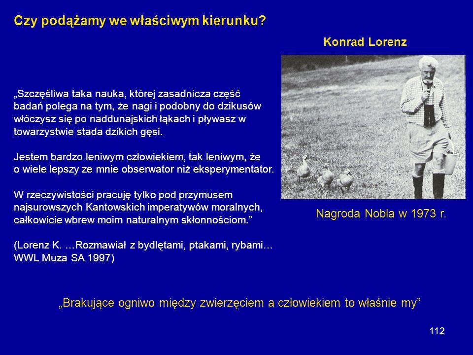 112 Nagroda Nobla w 1973 r. Konrad Lorenz Brakujące ogniwo między zwierzęciem a człowiekiem to właśnie my Czy podążamy we właściwym kierunku? Szczęśli