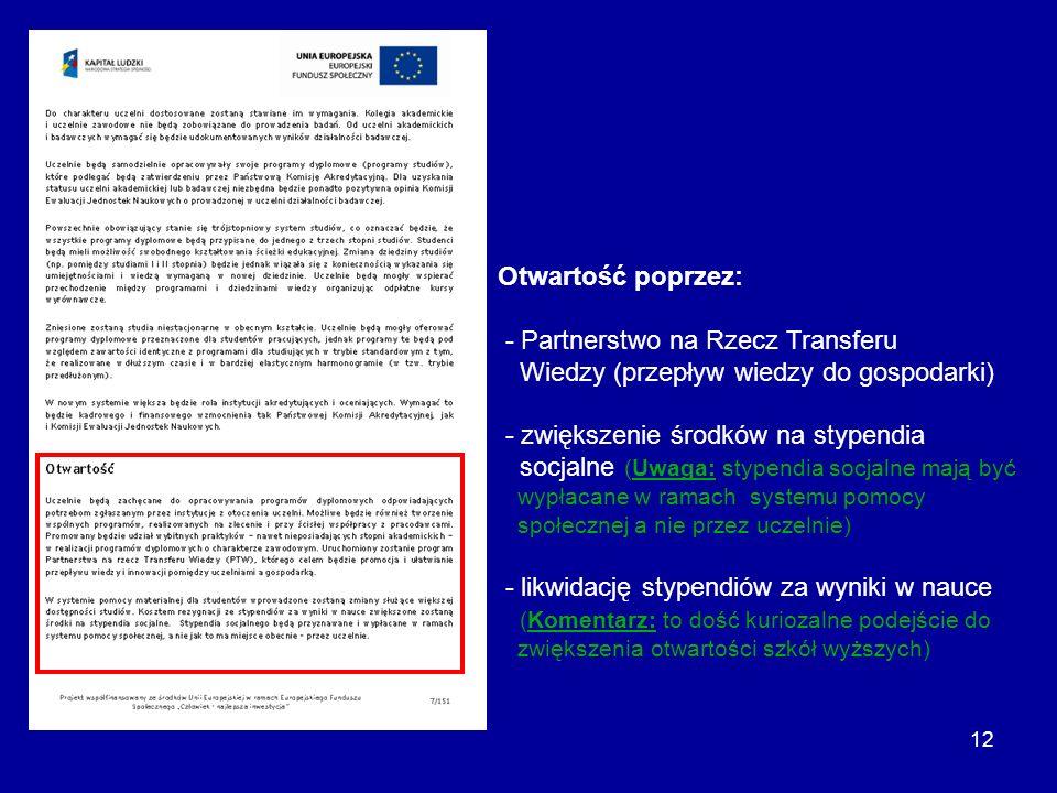 12 Otwartość poprzez: - Partnerstwo na Rzecz Transferu Wiedzy (przepływ wiedzy do gospodarki) - zwiększenie środków na stypendia socjalne (Uwaga: styp
