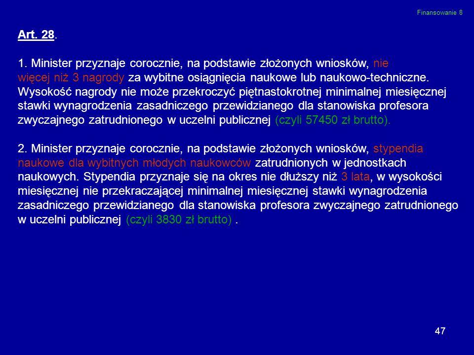 47 Art. 28. 1. Minister przyznaje corocznie, na podstawie złożonych wniosków, nie więcej niż 3 nagrody za wybitne osiągnięcia naukowe lub naukowo-tech