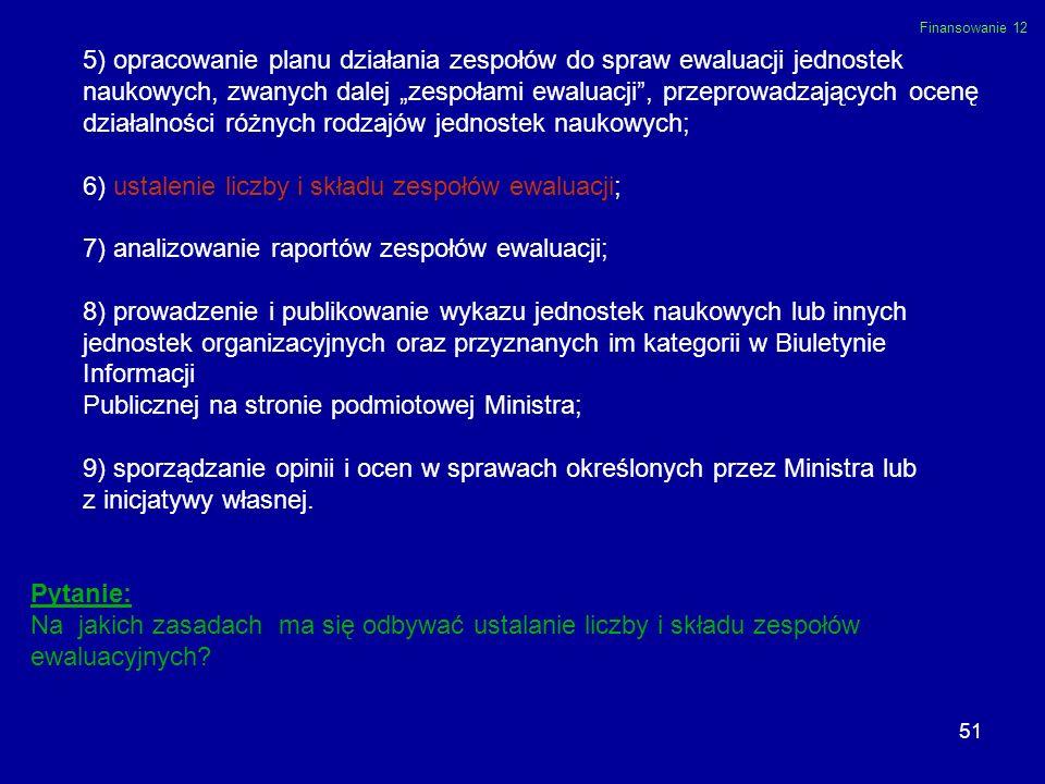 51 5) opracowanie planu działania zespołów do spraw ewaluacji jednostek naukowych, zwanych dalej zespołami ewaluacji, przeprowadzających ocenę działal