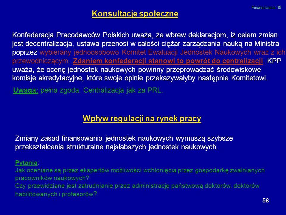 58 Konsultacje społeczne Konfederacja Pracodawców Polskich uważa, że wbrew deklaracjom, iż celem zmian jest decentralizacja, ustawa przenosi w całości