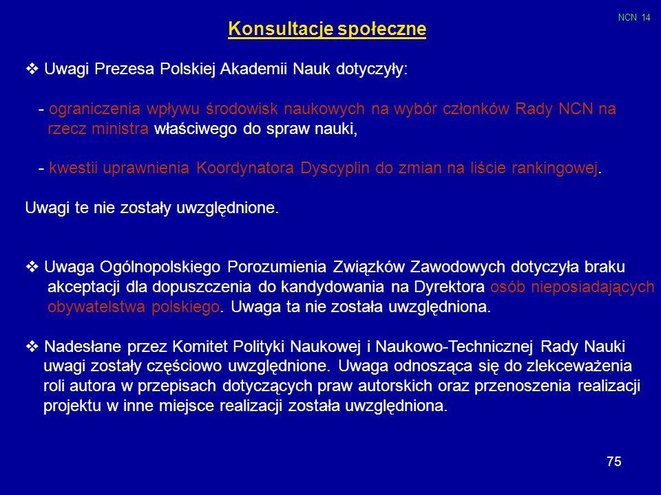 75 Uwagi Prezesa Polskiej Akademii Nauk dotyczyły: - ograniczenia wpływu środowisk naukowych na wybór członków Rady NCN na rzecz ministra właściwego d