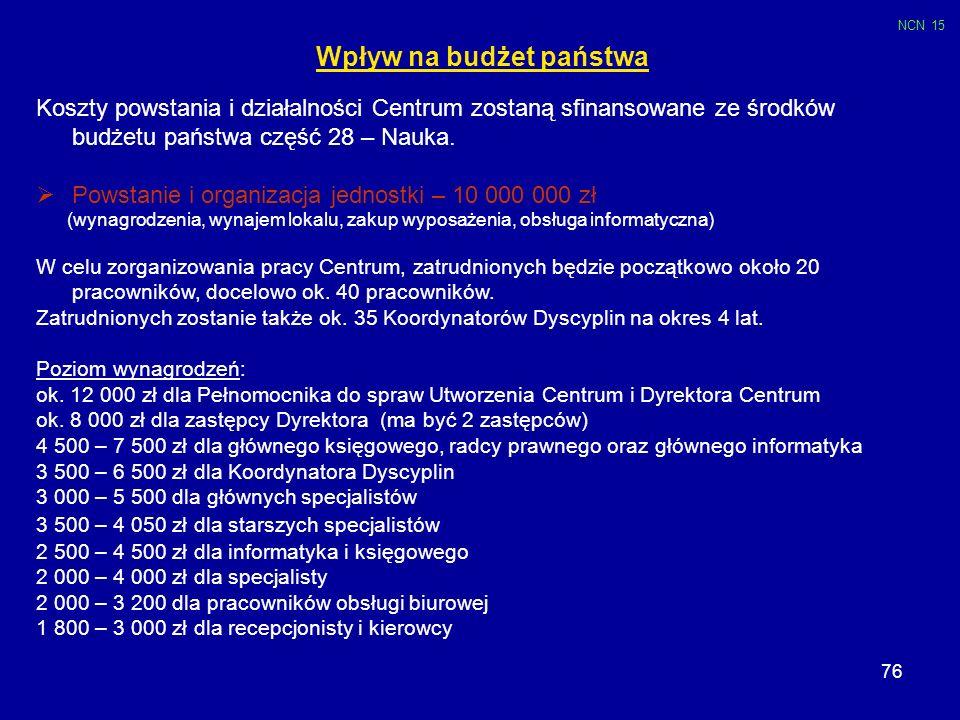 76 Wpływ na budżet państwa Koszty powstania i działalności Centrum zostaną sfinansowane ze środków budżetu państwa część 28 – Nauka. Powstanie i organ