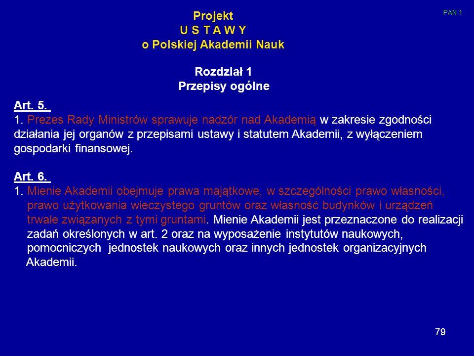 79 Projekt U S T A W Y o Polskiej Akademii Nauk Rozdział 1 Przepisy ogólne Art. 5. 1. Prezes Rady Ministrów sprawuje nadzór nad Akademią w zakresie zg