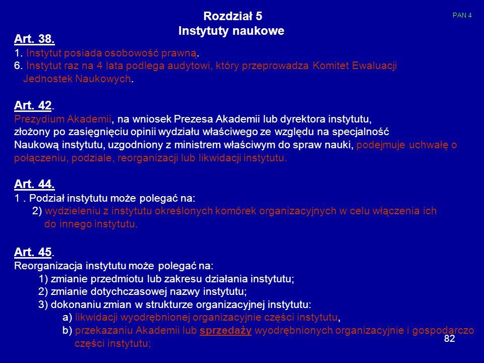 82 Rozdział 5 Instytuty naukowe Art. 38. 1. Instytut posiada osobowość prawną. 6. Instytut raz na 4 lata podlega audytowi, który przeprowadza Komitet