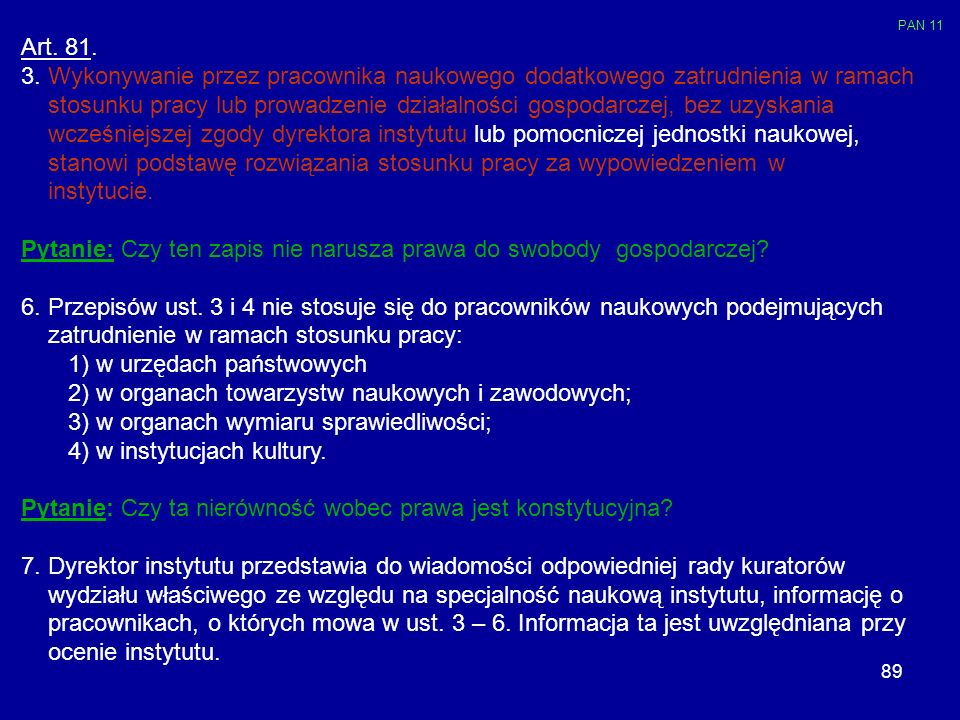 89 Art. 81. 3. Wykonywanie przez pracownika naukowego dodatkowego zatrudnienia w ramach stosunku pracy lub prowadzenie działalności gospodarczej, bez