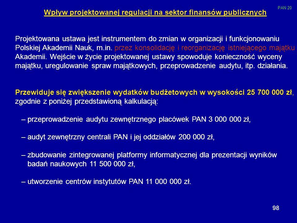 98 Wpływ projektowanej regulacji na sektor finansów publicznych Projektowana ustawa jest instrumentem do zmian w organizacji i funkcjonowaniu Polskiej