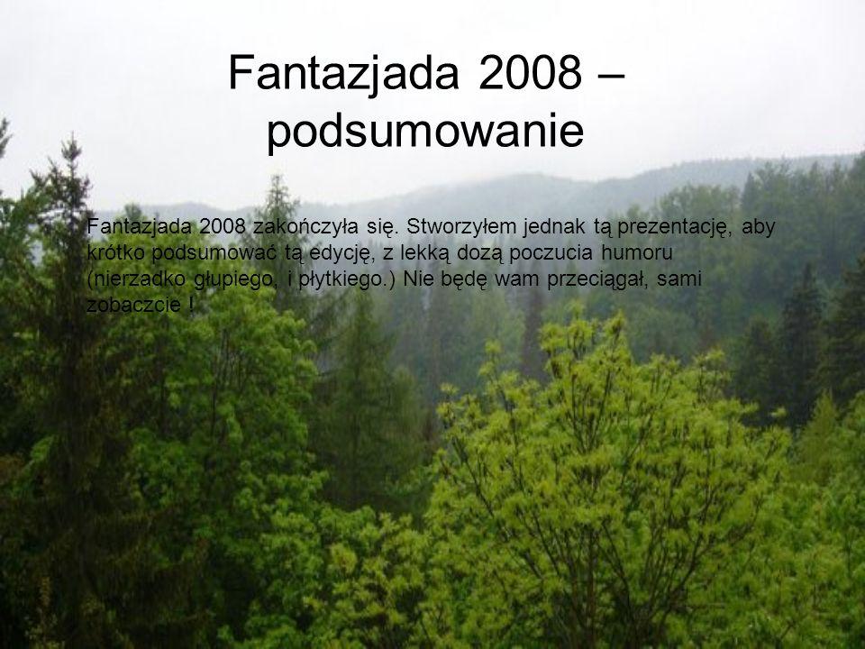 Fantazjada 2008 – podsumowanie Fantazjada 2008 zakończyła się. Stworzyłem jednak tą prezentację, aby krótko podsumować tą edycję, z lekką dozą poczuci